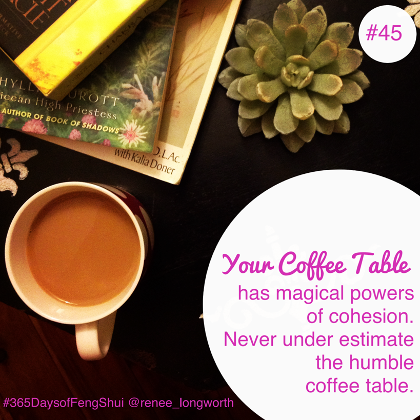 Day #45 of #365 Days of Feng Shui – The hidden Feng Shui Powers of the humble coffee table!