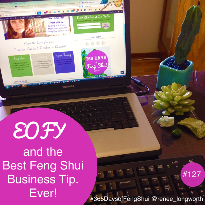 Day #127 of #365 Days of Feng Shui – EOFY and the Best Feng Shui Business tip. Ever!