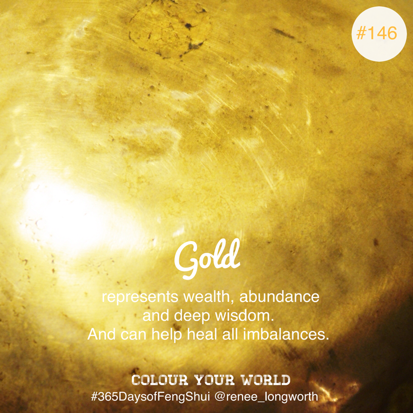 Colour Your World Gold – Day #146 of #365 Days of Feng Shui
