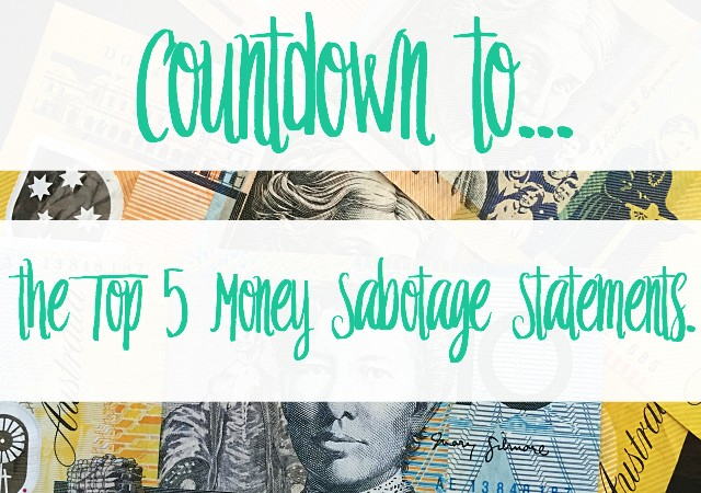 Countdown to the Top 5 Money Sabotage Statements. Are these yours?